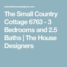 The Small Country Cottage 6763 - 3 Bedrooms and 2.5 Baths   The House Designers