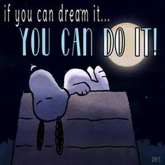 'If You Can Dream it, You Can Do It', Snoopy Inspiration.