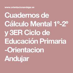 Cuadernos de Cálculo Mental 1º-2º y 3ER Ciclo de Educación Primaria -Orientacion Andujar