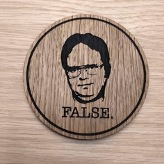 Laser cut wooden coaster. The Office Dwight False Quote