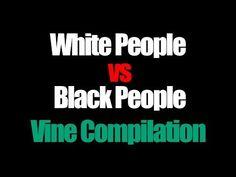 White People vs Black People Compilation - Best Vines