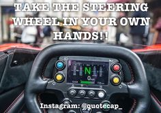 Take the steering wheel in your own hands!!