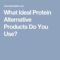 What Ideal Protein Alternative Products Do You Use?