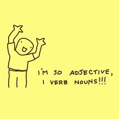 I'm so adjective, I verb nouns!!! - Could be clever way for students to remember their meanings