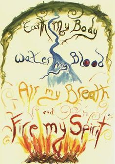 Elements: Earth my body; Water my blood; Air my breath; and Fire my spirit.