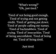 Just tired. Always in pain.just tired of it all. Now Quotes, True Quotes, Quotes To Live By, Im Tired Quotes, Tired Quotes Exhausted, Stay Strong Quotes, Tired Of Crying, Moving On Quotes, Tired Of People