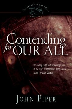 Buy a cheap copy of Contending for Our All: Defending Truth and Treasuring Christ in the Lives of Athanasius, John Owen, and J. Gresham Machen (The Swans Are Not Silent, Book by John Piper 9781581346763 - A gently used book at a great l Jesus Book, John Owen, Blood Of Christ, John Piper, Deep Love, Prayer Book, Knowing God, Books To Read, Ebooks