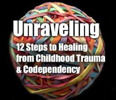Self Love U: Unraveling: The 12 Steps to Healing From Childhood...