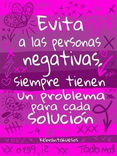 lejos de las personas negativas, se vive mejor =)