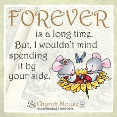 ♡♡♡ Forever is a long time. But, I wouldn't mind spending it by your side. Amen...Little Church Mouse 12 June 2016 ♡♡♡