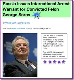 Great points... Soros must be stopped.         SOROS is OBAMA'S MAIN MAN!  Well at least the Russians have some sense. Thought they were all in cahoots?
