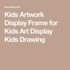 Kids Artwork Display Frame for Kids Art Display Kids Drawing