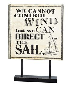 """Nautical Notes: Home Décor  -  """"We Cannot Control the Wind""""  Table Stand - Zulily  -  A great reminder about life, we are not always in control, but God is.  So we can let go and let God direct our way."""