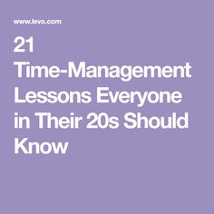 21 Time-Management Lessons Everyone in Their 20s Should Know
