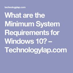 What are the Minimum System Requirements for Windows 10? – Technologylap.com