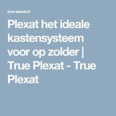 Plexat het ideale kastensysteem voor op zolder | True Plexat - True Plexat