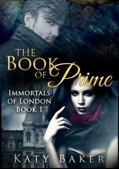 The Book of Prime (Immortals of London 1) by Katy Baker, http://www.amazon.com/dp/B00K1RAQXS/ref=cm_sw_r_pi_dp_iBGWtb1690EFJ