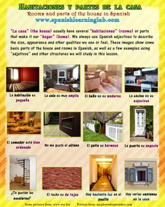 """La Casa in Spanish – Rooms and parts of the house. """"La casa"""" is how we say """"the house"""" in Spanish. Have you ever heard the question ¿Cómo es tu casa? Well, this is a common question to ask what your house is like in Spanish. It is always good to know how to describe rooms in Spanish and why not some parts of the house. This picture is part of a Spanish lessonfor you to learn how to describe yours."""