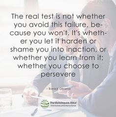 """""""The real test is not whether you avoid this failure, because you won't. It's whether you let it harden or shame you into inaction, or whether you learn from it; whether you choose to persevere. Positive Mental Attitude, You Choose, Barack Obama, Africa Online, Investing, African Market, Positivity, Let It Be, Learning"""