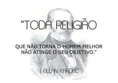 """""""Toda religião que não torna o homem melhor não atinge o seu objetivo."""" (Allan Kardec)."""