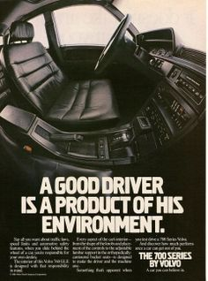 1986 Volvo 760 GLE Ad: A Good Driver is a Product of His Environment. Volvo Ad, Volvo Wagon, Classic Motors, Classic Cars, Vintage Advertisements, Vintage Ads, Volvo Estate, Car Brochure, Custom Big Rigs
