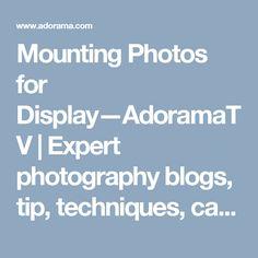 Mounting Photos for Display—AdoramaTV | Expert photography blogs, tip, techniques, camera reviews - Adorama Learning Center
