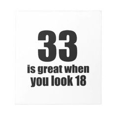 #33 Is Great When You Look Birthday Notepad - #giftidea #gift #present #idea #number #33 #thirty-third #thirty #thirtythird #bday #birthday #33rdbirthday #party #anniversary #33rd