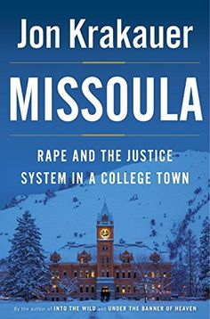 Missoula: Rape and the Justice System in a College Town: Jon Krakauer: 9780385538732: Amazon.com: Books