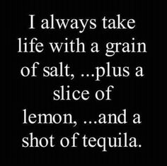 Take life with a grain of salt..