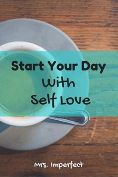 Morning routines, start your day right, self love, mantras, self esteem, affirmations, confidence building