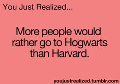 ANY DAY IN A HEART BEAT WITHOUT SECOND THOUGHT OR EVEN PACKING MY BAGS I WOULD BE LIKE YUP IM GONE SEE YA MUGGLES