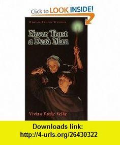 Never Trust a Dead Man (9780440228288) Vivian Vande Velde , ISBN-10: 044022828X  , ISBN-13: 978-0440228288 ,  , tutorials , pdf , ebook , torrent , downloads , rapidshare , filesonic , hotfile , megaupload , fileserve
