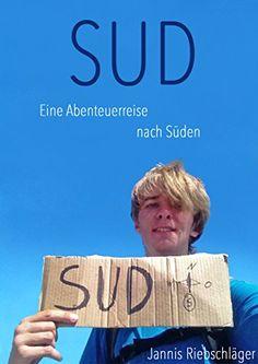 """Jannis Riebschläger: """"Sud - Eine Abenteuerreise nach Süden"""""""