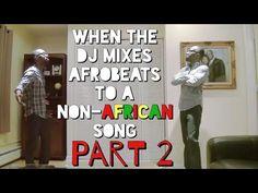 When The DJ Mixes Afrobeats To A Non- African Song Pt. 2