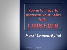 Powerful Tips To Increase Your Sales With LINKEDIN by Marki Lemons, via Slideshare