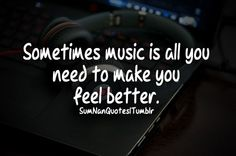 Feel Better Quotes   ... music is all you need to make you feel ...   SumNan Quotes