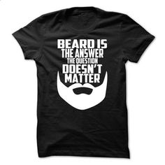 The answer is always the beard - #tee shirt #long sleeve shirt. ORDER NOW => https://www.sunfrog.com/LifeStyle/The-anser-is-always-the-beard.html?60505