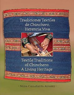 Textile Traditions of Chinchero: A Living Heritage. Anyone passing through Chinchero will be struck by the women in their vivid traditional costume. Nilda Callañaupa is a native daughter who recognized the importance of her peoples' traditions, and has returned to create a deep and sensitive record for visitors, scholars, future historians, and for the people themselves. | Clothroads