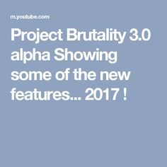 Project Brutality 3.0 alpha Showing some of the new features... 2017 !