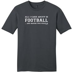 All I Care About is Football and Maybe Two People Young Mens T-Shirt Small Charcoal ThisWear http://www.amazon.com/dp/B00NI1Q4N0/ref=cm_sw_r_pi_dp_K4frub0EQEAAJ