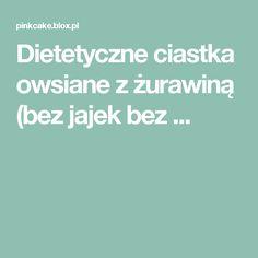 Dietetyczne ciastka owsiane z żurawiną (bez jajek bez ... Polish Recipes, Polish Food, Cooking, Cakes, Per Diem, Baking Center, Koken, Kuchen, Torte