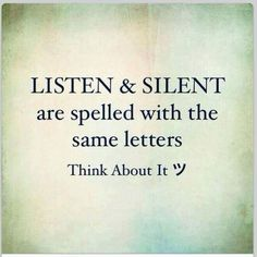 the words listen and silent have the same letters think about it Quotable Quotes, Wisdom Quotes, Words Quotes, Quotes To Live By, Me Quotes, Motivational Quotes, Quotes Inspirational, Quotes Positive, Qoutes