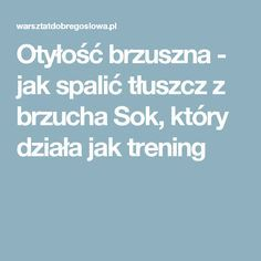 Otyłość brzuszna - jak spalić tłuszcz z brzucha Sok, który działa jak trening Health Fitness, Cocktails, Food And Drink, Menu, Healthy, Aga, Creative, Kitchen, Craft Cocktails