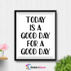 Printable Today Is A Good Day For A Good Day Wall Art Motivational Print Home Inspirational Quote Office Printable Poster (Stck148) by WallArtStock