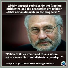 """Widely unequal societies do not function efficiently, and the economies are neither stable nor sustainable in the long term. Taken to its extreme-and this is where we are now-this trend distorts a country...""    ~ Joseph Stiglitz    [click on this image to find a short clip and analysis about the high levels of inequality in the U.S.]"