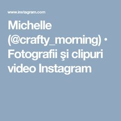 Michelle (@crafty_morning) • Fotografii şi clipuri video Instagram