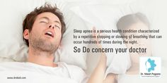 Sleep apnea is a serious health condition characterized by a repetitive stopping or slowing of breathing that can occur hundreds of times during the night. So Do concern your doctor For More : http://drnilesh.com/