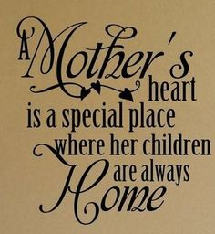 A Mother's Heart Is A Special Place Where Her Children Are Always Home