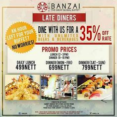 An hour left for your buffet?  NO WORRIES! If you can catch up, BANZAI gives 35% DISCOUNT for Lunch and Dinner Buffet Late Diners!  Check out BANZAI'S LATE DINER BUFFET PROMO!  Promo valid until MARCH 2016.  http://mypromo.com.ph/