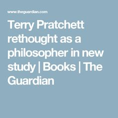 Terry Pratchett rethought as a philosopher in new study | Books | The Guardian
